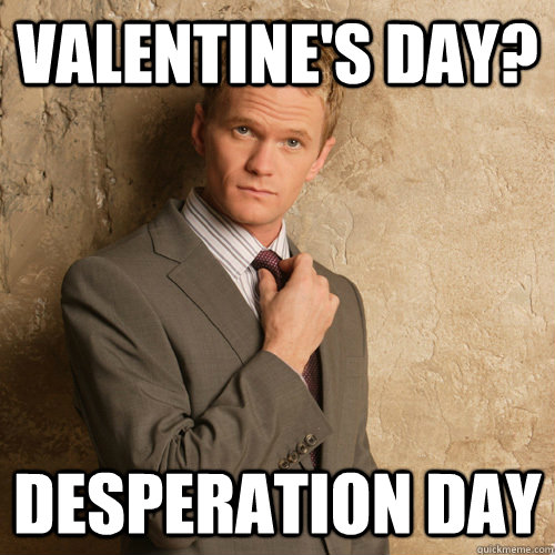 Valentine's day? Desperation Day
