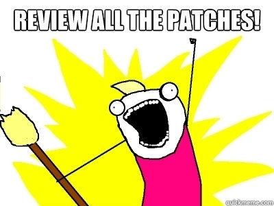 Review ALL the patches!