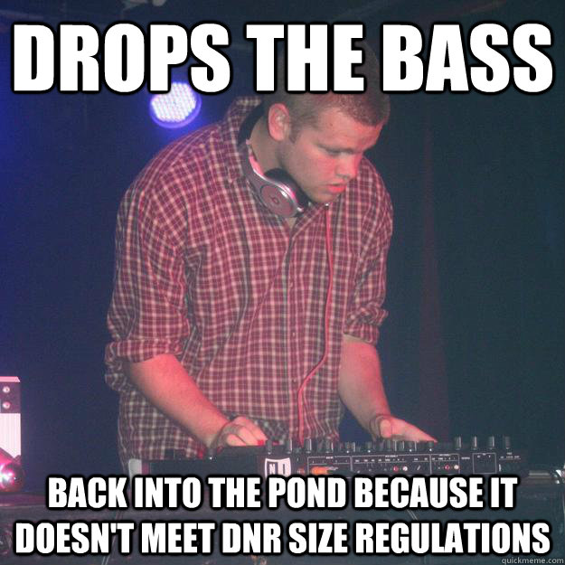 Drops the BASS Back into the pond because it doesn't meet DNR size