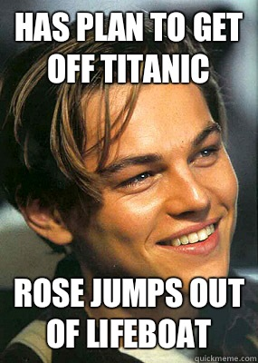 727b3854531e89e433170a7b92a67ab61fac2ec6868834b0cb0800aae1087c80 has plan to get off titanic rose jumps out of lifeboat bad luck,Meme Rose
