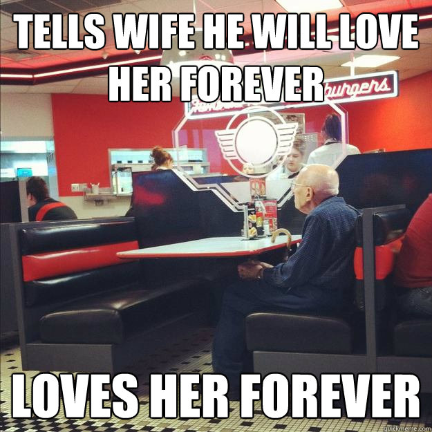 Tells wife he will love her forever Loves her forever