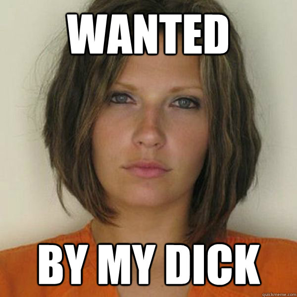 WANTED By my dick - WANTED By my dick  Attractive Convict
