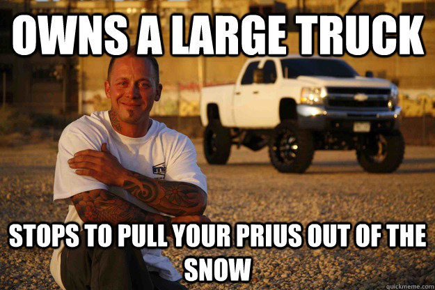 owns a large truck stops to pull your Prius out of the snow  - owns a large truck stops to pull your Prius out of the snow   Misc