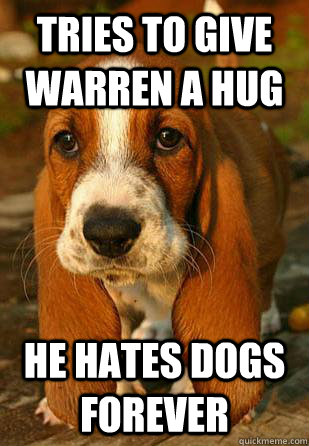 Tries to give Warren a hug He hates dogs forever  Unemployable Basset Hound Puppy