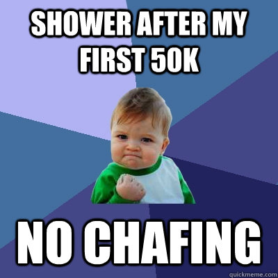Shower after my first 50k No chafing - Shower after my first 50k No chafing  Success Kid