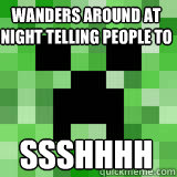 wanders around at night telling people to ssshhhh