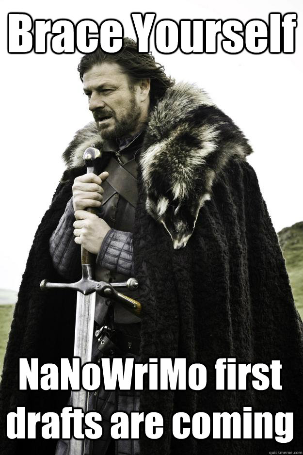 Brace Yourself NaNoWriMo first drafts are coming - Brace Yourself NaNoWriMo first drafts are coming  Winter is coming