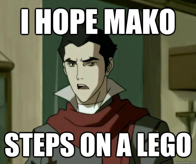 I hope mako steps on a lego