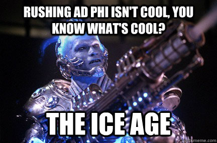 Rushing AD Phi isn't cool, you know what's cool? THE ICE AGE  - Rushing AD Phi isn't cool, you know what's cool? THE ICE AGE   Bad Pun Mr Freeze