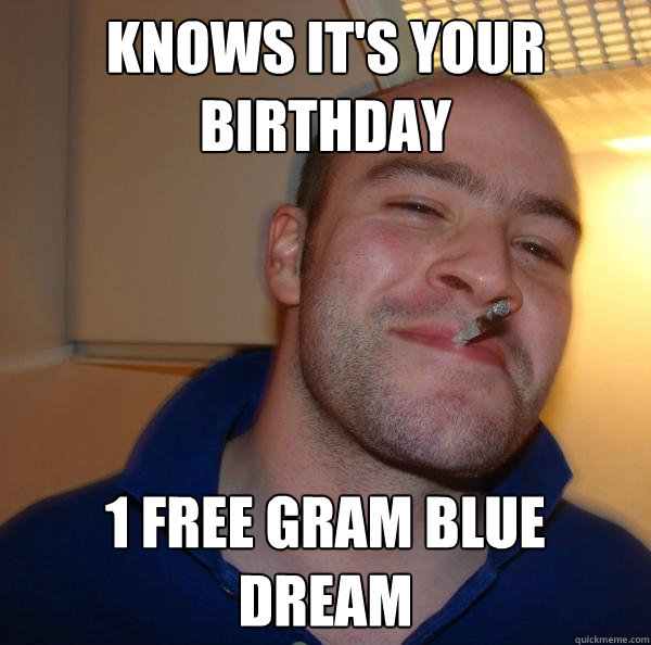Knows it's your birthday 1 free gram blue dream - Knows it's your birthday 1 free gram blue dream  Misc