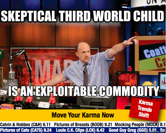 Skeptical Third World Child is an exploitable commodity - Skeptical Third World Child is an exploitable commodity  Mad Karma with Jim Cramer