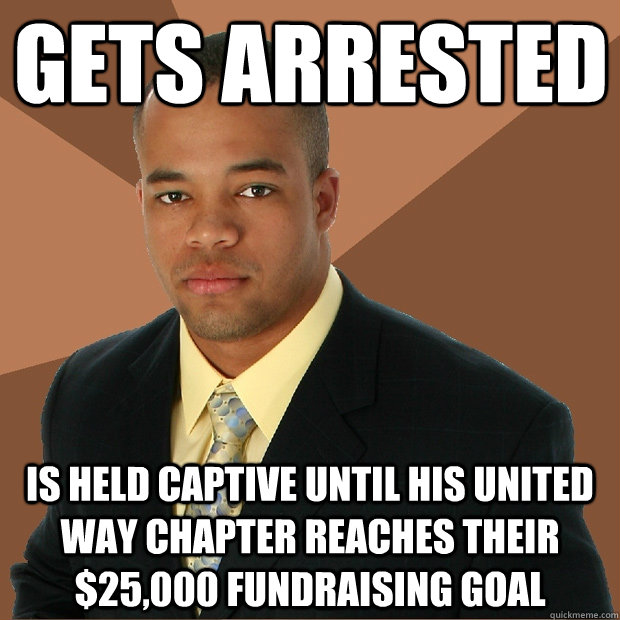 gets arrested is held captive until his united way chapter reaches their $25,000 fundraising goal - gets arrested is held captive until his united way chapter reaches their $25,000 fundraising goal  Successful Black Man