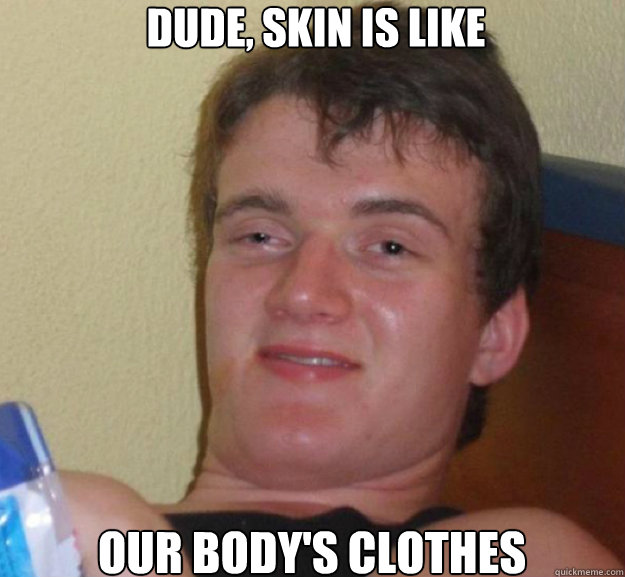 Dude, Skin is like Our body's clothes - Dude, Skin is like Our body's clothes  ten guy