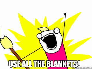 USE ALL THE BLANKETS! -  USE ALL THE BLANKETS!  All The Things