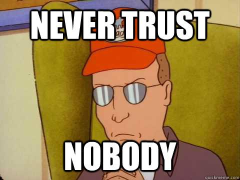 Image result for never trust nobody meme