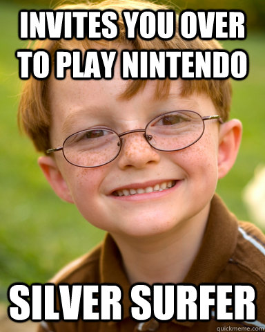 Invites you over to play nintendo Silver surfer - Invites you over to play nintendo Silver surfer  Disappointing Childhood Friend
