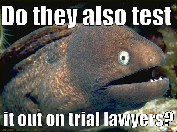 DO THEY ALSO TEST    IT OUT ON TRIAL LAWYERS? Bad Joke Eel