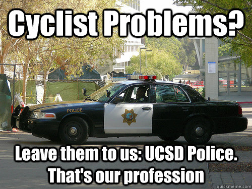 Cyclist Problems? Leave them to us: UCSD Police. That's our profession