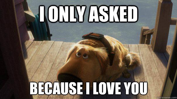 72d76985039e6f6e67be9861cd7622e362e0b6e77f20f29573c5d15eced8cba5 i only asked because i love you sad dug quickmeme,Sad Love Memes
