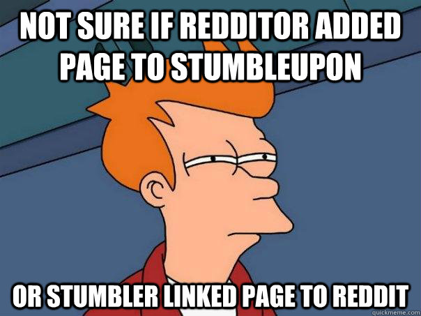 Not sure if redditor added page to Stumbleupon Or stumbler linked page to reddit - Not sure if redditor added page to Stumbleupon Or stumbler linked page to reddit  Futurama Fry