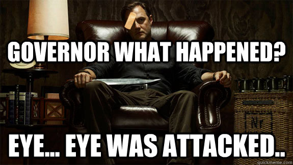 Governor what happened? Eye... Eye was attacked.. - Governor what happened? Eye... Eye was attacked..  Misc