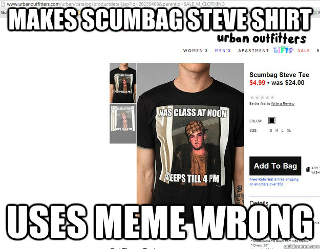 Makes Scumbag Steve Shirt Uses meme wrong - Makes Scumbag Steve Shirt Uses meme wrong  Misc
