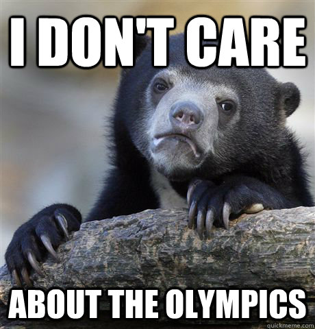 I don't care about the olympics - I don't care about the olympics  Confession Bear