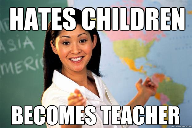 Hates Children Becomes Teacher - Hates Children Becomes Teacher  Unhelpful High School Teacher