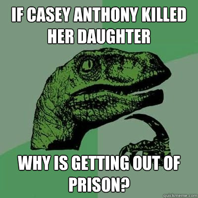 If Casey Anthony killed her daughter Why is getting out of prison?
