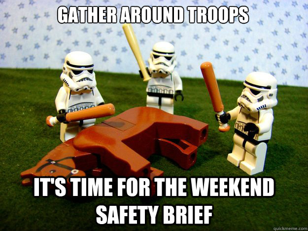 72ea6f8f6b7dcc2da1ca0ac55b7530ffdd215a76284e07814acab3d72789ba94 gather around troops it's time for the weekend safety brief dead,Safety Brief Meme