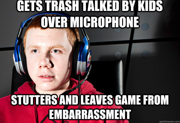 Gets trash talked by kids over microphone Stutters and leaves game from embarrassment - Gets trash talked by kids over microphone Stutters and leaves game from embarrassment  Socially Akward Gamer