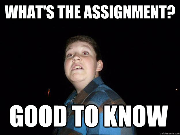 What's the assignment? Good to know