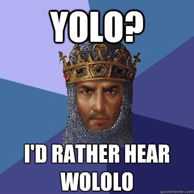 YOLO? I'D RATHER HEAR WOLOLO