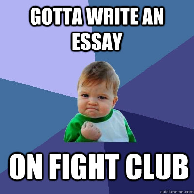 Thesis Statement Examples Essays Gotta Write An Essay On Fight Club How To Write Proposal Essay also Health Awareness Essay Gotta Write An Essay On Fight Club  Success Kid  Quickmeme Science Essay Topic