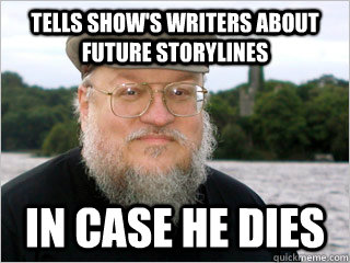 tells show's writers about future storylines in case he dies  George RR Martin Meme