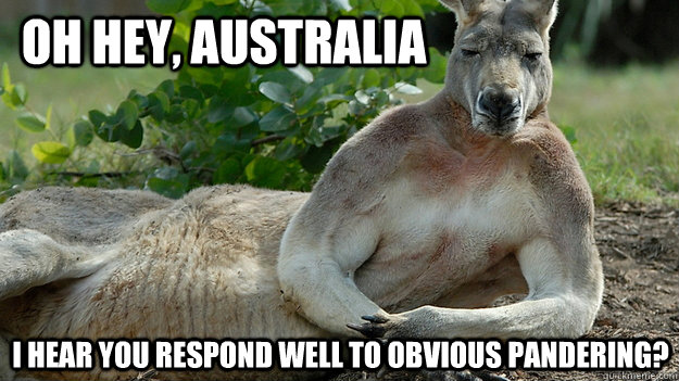 Oh hey, australia I hear you respond well to obvious pandering? - Oh hey, australia I hear you respond well to obvious pandering?  Sexy Kangaroo