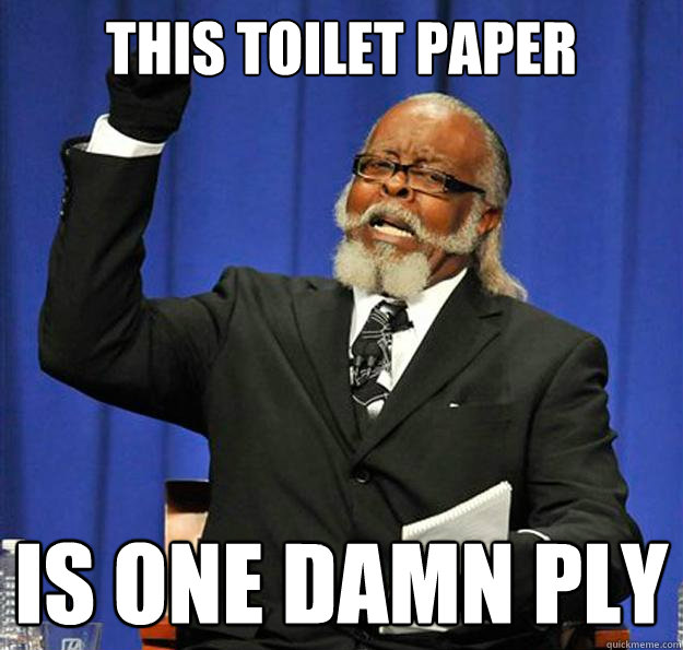 This toilet paper is one damn ply - This toilet paper is one damn ply  Jimmy McMillan