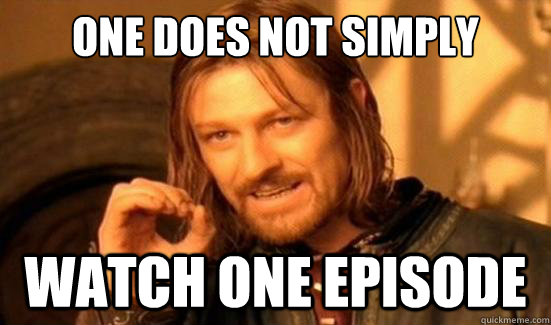 One Does Not Simply watch one episode - One Does Not Simply watch one episode  Boromir