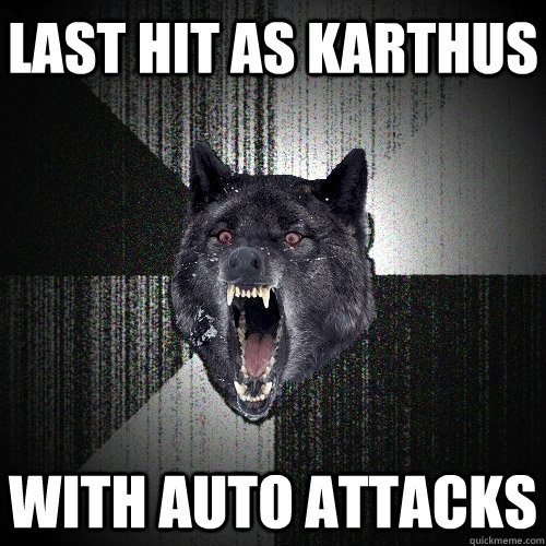 Last hit as Karthus With auto attacks - Last hit as Karthus With auto attacks  Insanity Wolf