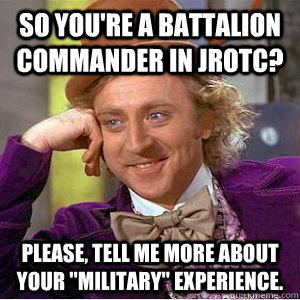 So you're a battalion commander in jrotc? please, tell me more about your