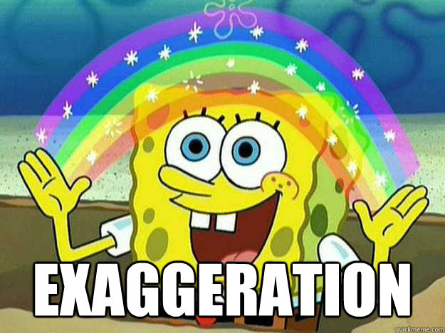 exaggeration -  exaggeration  Imagination