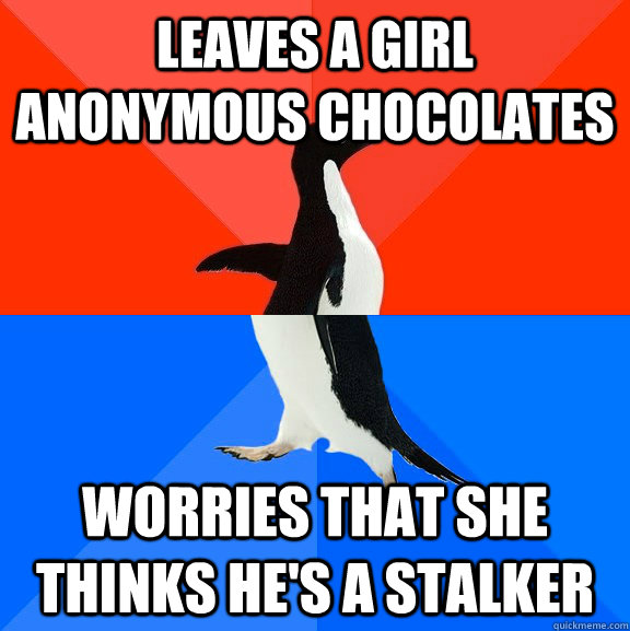 Leaves a girl anonymous chocolates Worries that she thinks he's a stalker - Leaves a girl anonymous chocolates Worries that she thinks he's a stalker  Socially Awesome Awkward Penguin