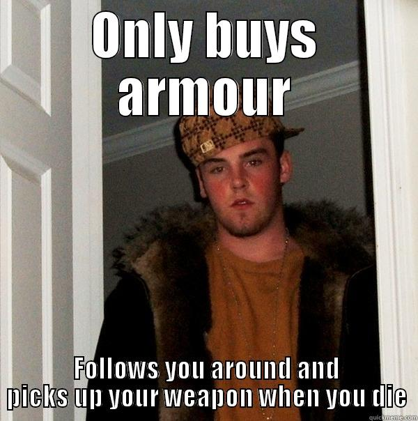 Perhaps should be a confession bear...but this is me in CS:GO - ONLY BUYS ARMOUR FOLLOWS YOU AROUND AND PICKS UP YOUR WEAPON WHEN YOU DIE Scumbag Steve