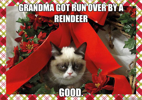 Grandma got run over by a reindeer Good.  - Grandma got run over by a reindeer Good.   A Grumpy Cat Christmas