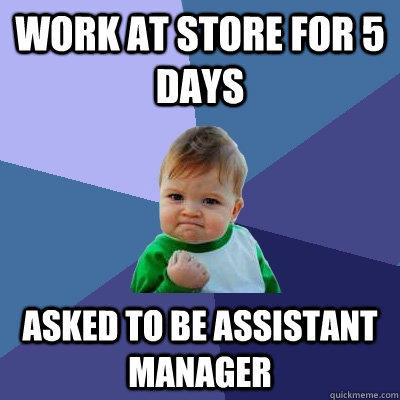 Work at store for 5 days Asked to be assistant manager - Work at store for 5 days Asked to be assistant manager  Success Kid