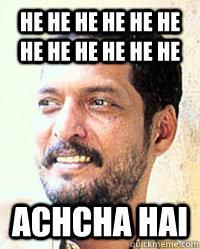 he he he he he he he he he he he he achcha hai  Nana Patekar