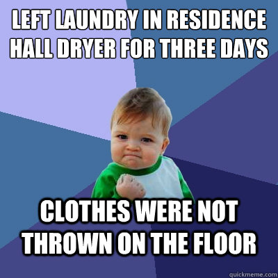 Left laundry in Residence Hall dryer for three days clothes were not thrown on the floor - Left laundry in Residence Hall dryer for three days clothes were not thrown on the floor  Success Kid