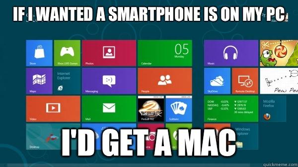 If I wanted a smartphone is on my pc I'd get a Mac