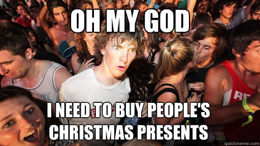 oh my god i need to buy people's christmas presents - oh my god i need to buy people's christmas presents  Sudden Clarity Clarence