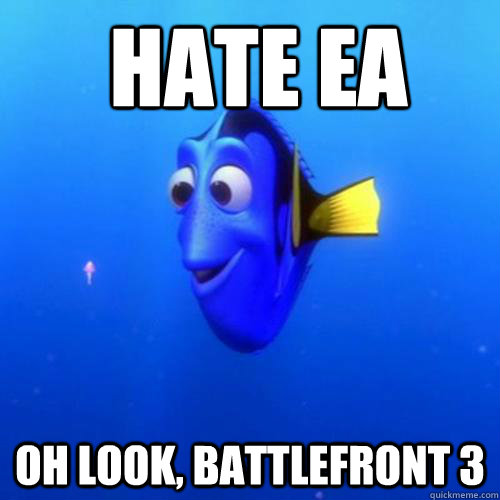 hate ea oh look, Battlefront 3 -  hate ea oh look, Battlefront 3  dory
